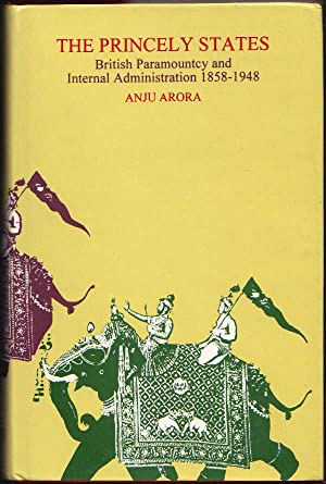 The Princely States: British Paramountcy and Internal: Arora, Anju