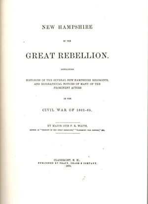 New Hampshire in the Great Rebellion: Containing: Waite, Major Otis