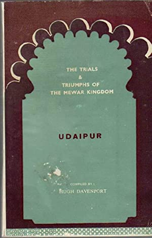The Trials and Triumphs of the Mewar Kingdom (Udaipur)