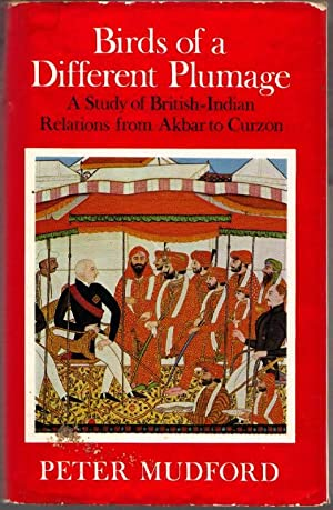 Birds of a Different Plumage: A Study of British-Indian Relations from Akbar to Curzon