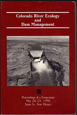 Colorado River Ecology and Dam Management: Proceedings of a Symposium May 24-25, 1990: Santa Fe, ...