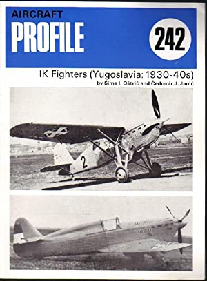 Aircraft Profile 242: IK Fighters (Yugoslavia: 1930-40s): Ostric, Sime I.; Janic, Ccedomir J.
