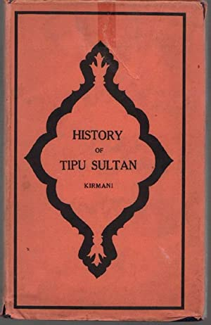 History of Tipu Sultan: Being a Continuation: Kirmani, Mir Hussain