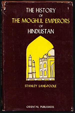 The History of The Moghul Emperors of Hindustan: Illustrated By Their Coins