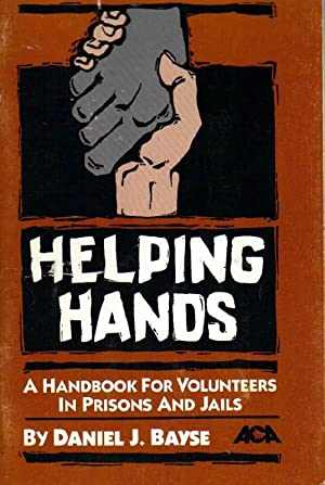 Helping Hands: A Handbook for Volunteers in Prisons and Jails