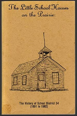 The Little School Houses on the Prairie: The History of School District 54 (1891 to 1982)