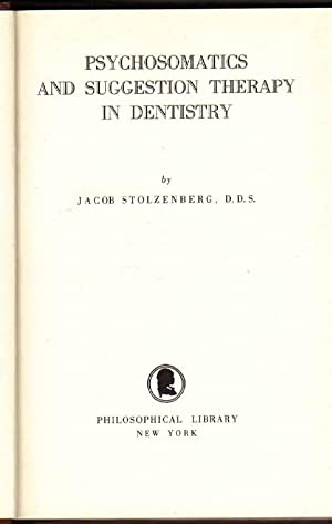 Psychosomatics and Suggestion Therapy in Dentistry: Stolzenberg, Jacob, D.