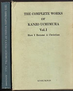 The Complete Works of Kanzo Uchimura: Vol. I-How I Became a Christian Out of My Diary