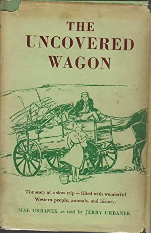 The Uncovered Wagon: The Story of a Slow Trip---Filled with Wonderful Western People, Animals, an...