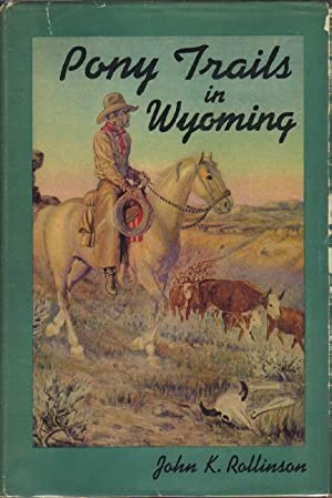 Pony Trails in Wyoming: Hoofprints of a Cowboy and U. S. Ranger