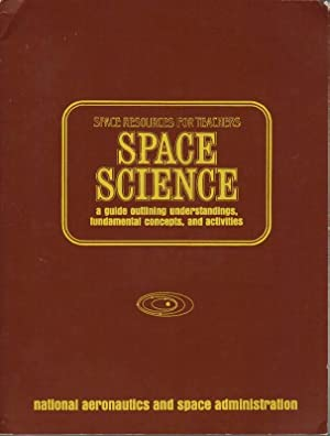 Space Resources for Teachers: Space Science: A Guide Outlining Understandings, Fundamental Concep...
