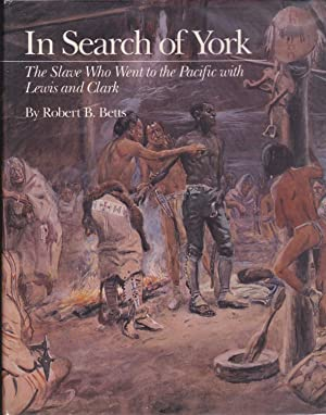 In Search of York: The Slave Who Went to the Pacifc with Lewis and Clark
