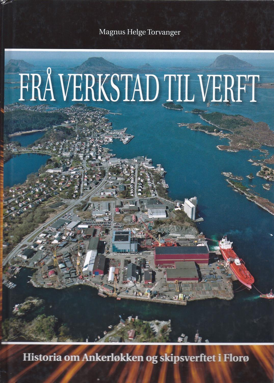 """""""""""Frå verkstad til verft historia om Ankerløkken og skipsverftet i Florø (""""""""From the workshop to the shipyard history of Ankerløkken and the shipyard i"""