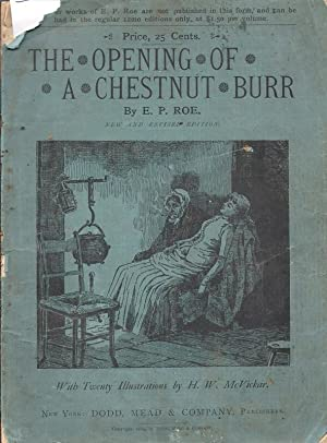 The Opening of a Chestnut Burr. New and /Revised Edition With Twenty Illustrations by H. W. McVic...