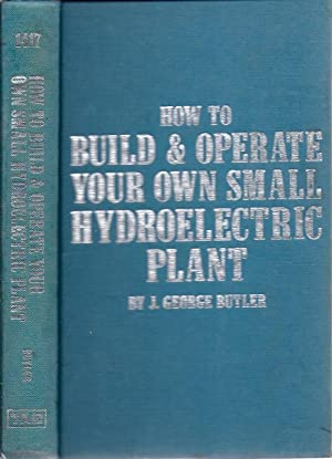 How To Build and Operate Your Own Small Hydroelectric Plant