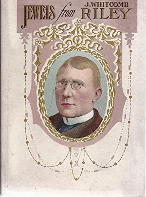 Jewels from James Whitcomb Riley poetryz americanliteraturez: Riley, James Whitcomb