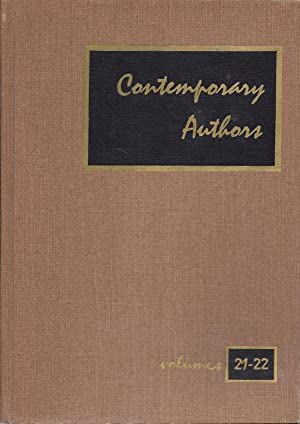 Contemporary Authors A Bio=Biographical Guide To Current Authors And Their Works, Volumes 21-22 O...