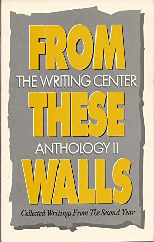 From These Walls Collected Writings From The Second Year. The Writing Center Anthology II