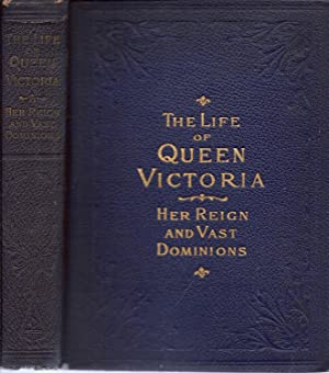 The Life of Queen Victoria Her Reign: Merrill, Arthur Lawrence