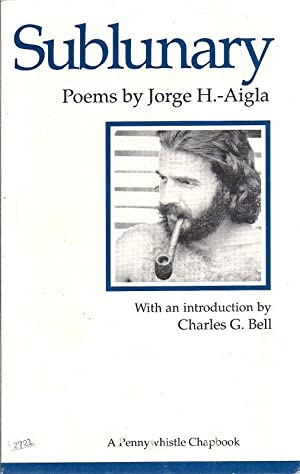Sublunary Poems By Jorge H. -Aigla