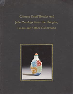 Chinese Snuff Bottles and Jade Carvings From The Douglas, Gnam and Other Collections. An Exhibition...