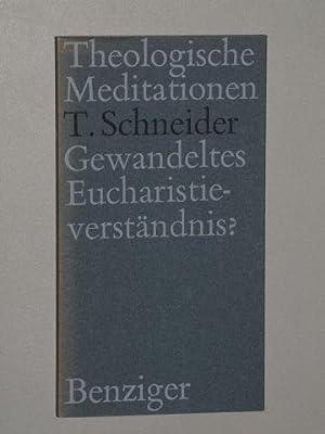 Gewandeltes Eucharistie-Verständnis?: Schneider, Theodor:
