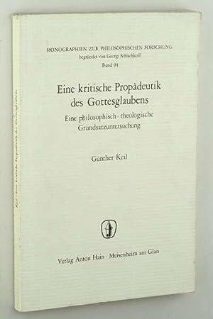 Eine kritische Propädeutik des Gottesglaubens. Eine philosopisch-theologische: Keil, Günther: