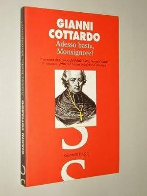 Adesso basta, monsignore! Il romanzo-verità sul futuro della chiesa cattolica.: Cottardo, ...