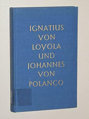 Ignatius von Loyola und Johannes von Polanco.: Ignatius von Loyola.-