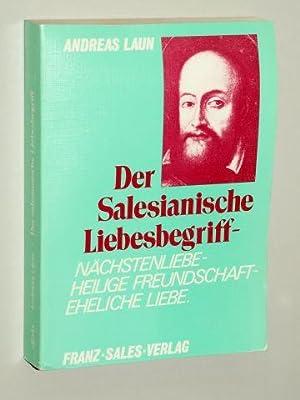 Der salesianische Liebesbegriff. Nächstenliebe, heilige Freundschaft, eheliche Liebe.: Laun, ...