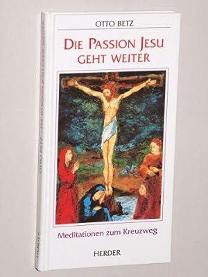 Die Passion Jesu geht weiter. Meditationen zum Kreuzweg.: Betz, Otto: