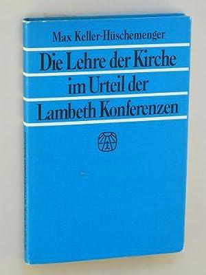 Die Lehre der Kirche im Urteil der Lambeth Konferenzen.: Keller-Hüschemenger, Max: