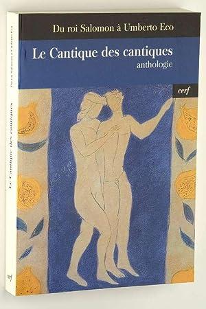 Le Cantique des Cantiques du roi Salomon à Umberto Eco. Anthologie. Textes choisis et pr&...