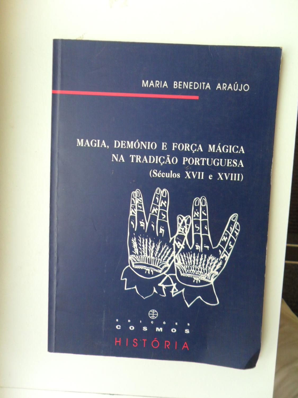 Magia,demonio e Forca Magica Na Tradicao Portuguesa ( Seculos XVII e XVIII) - Araujo Maria Benedita