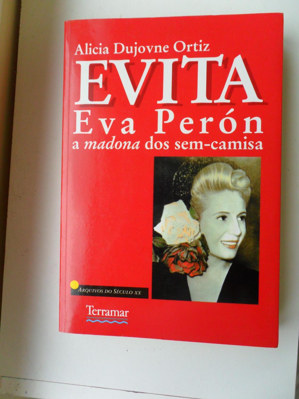 Evita Eva Peron a Madona Dos Sem-Camisa - Ortiz Alicia Dujovne