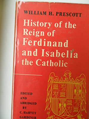 History of the Reign of Ferdinand and: Prescott William H.