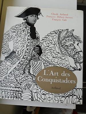 L'art Des Conquistadors: Arthaud C, Hebert-Stevens