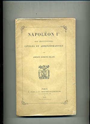 NAPOLEON 1er. Ses institutions civiles et administratives.