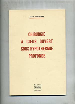 CHIRURGIE A COEUR OUVERT SOUS HYPOTHERMIE PROFONDE.