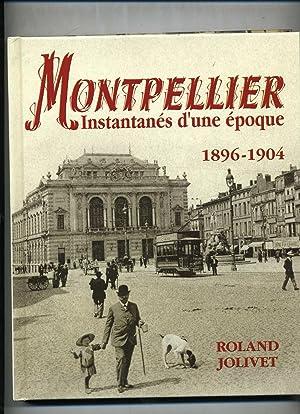 MONTPELLIER. Instantanés d'une époque 1896-1904.: JOLIVET (Roland).