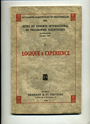LOGIQUE ET EXPERIENCE . ACTES DU CONGRES INTERNATIONAL DE PHILOSOPHIE SCIENTIFIQUE . V . Sorbonne...