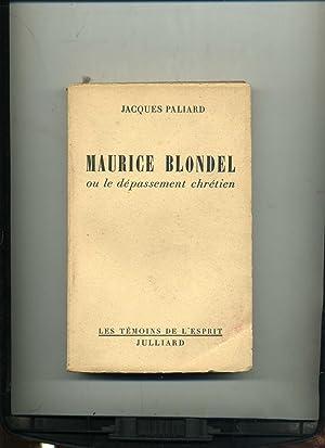 MAURICE BLONDEL OU LE DÉPASSEMENT CHRÉTIEN: PALIARD ( Jacques