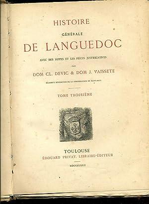 HISTOIRE GÉNÉRALE DE LANGUEDOC AVEC DES NOTES ET LES PIÈCES JUSTIFICATIVES . TOME TROISIÈME: DEVIC ...