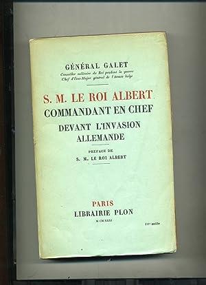 S. M. LE ROI ALBERT COMMANDANT EN: GALET ( Général