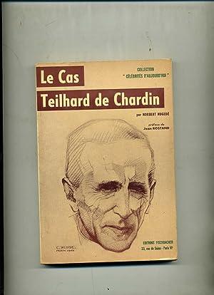 LE CAS TEILHARD DE CHARDIN . Préface: HUGEDE ( Norbert
