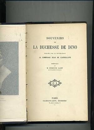 SOUVENIRS DE LA DUCHESSE DE DINO publiés PAR SA PETITE - FILLE LA COMTESSE JEAN DE CASTELLANE . ...