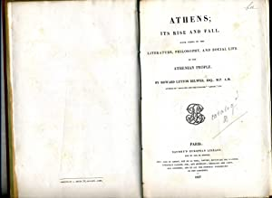 ATHENES ; ITS RISE AND FALL. With views of the literature, philosophy, and social life of the Ath...