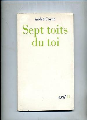 SEPT TOITS DU TOI suivi de Surtoit.: COYNE (André)