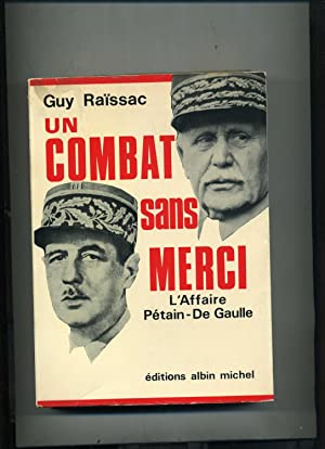 UN COMBAT SANS MERCI. L'Affaire Pétain De Gaulle.