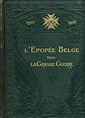 1914-1918. L'ÉPOPÉE BELGE DANS LA GRANDE GUERRE racontée par les é...